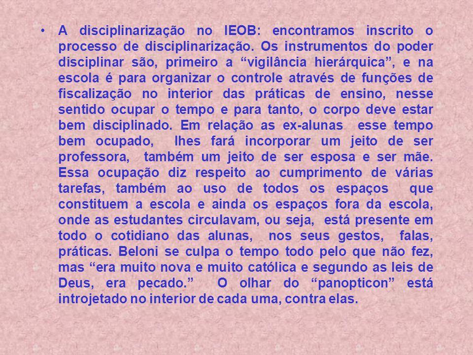 A disciplinarização no IEOB: encontramos inscrito o processo de disciplinarização.