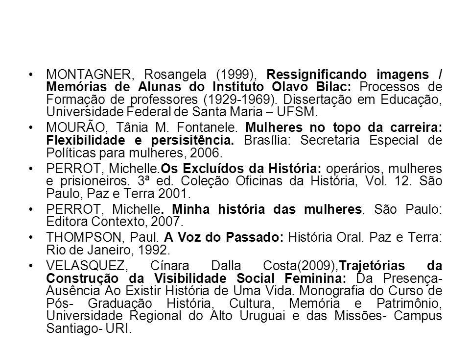 MONTAGNER, Rosangela (1999), Ressignificando imagens / Memórias de Alunas do Instituto Olavo Bilac: Processos de Formação de professores (1929-1969). Dissertação em Educação, Universidade Federal de Santa Maria – UFSM.