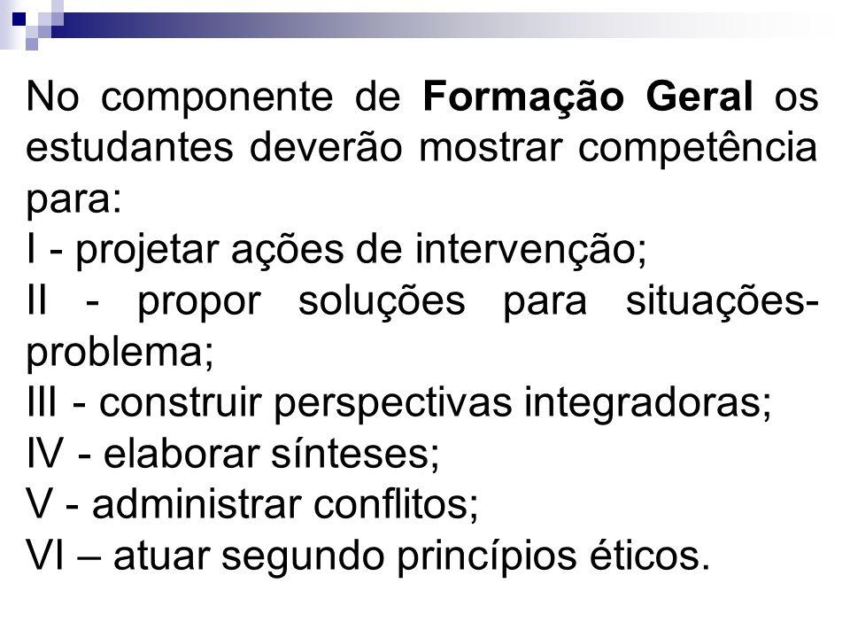 No componente de Formação Geral os estudantes deverão mostrar competência para:
