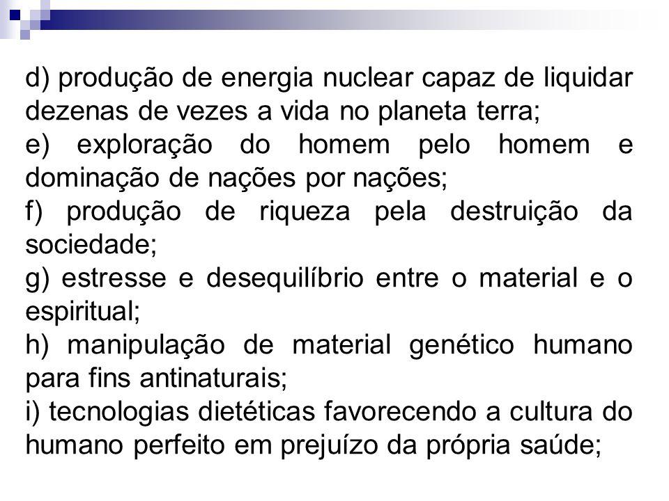 d) produção de energia nuclear capaz de liquidar dezenas de vezes a vida no planeta terra;