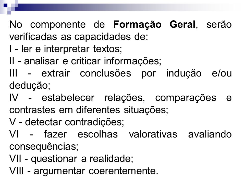 No componente de Formação Geral, serão verificadas as capacidades de: