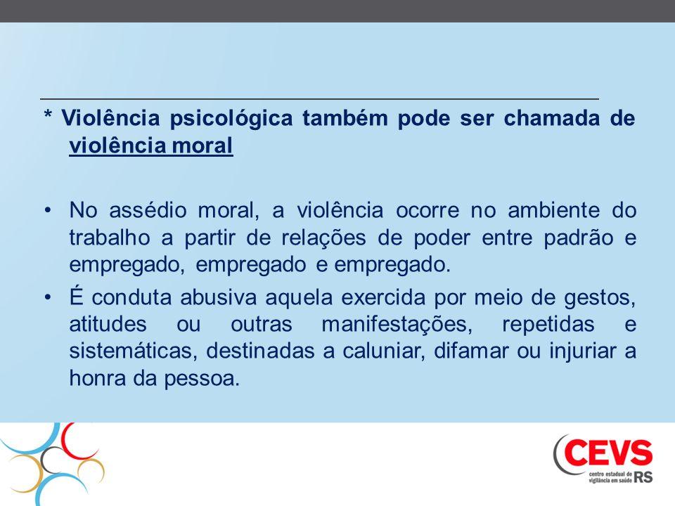 * Violência psicológica também pode ser chamada de violência moral