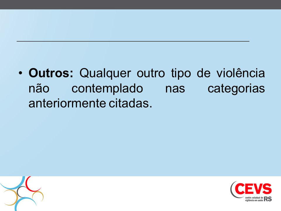 Outros: Qualquer outro tipo de violência não contemplado nas categorias anteriormente citadas.