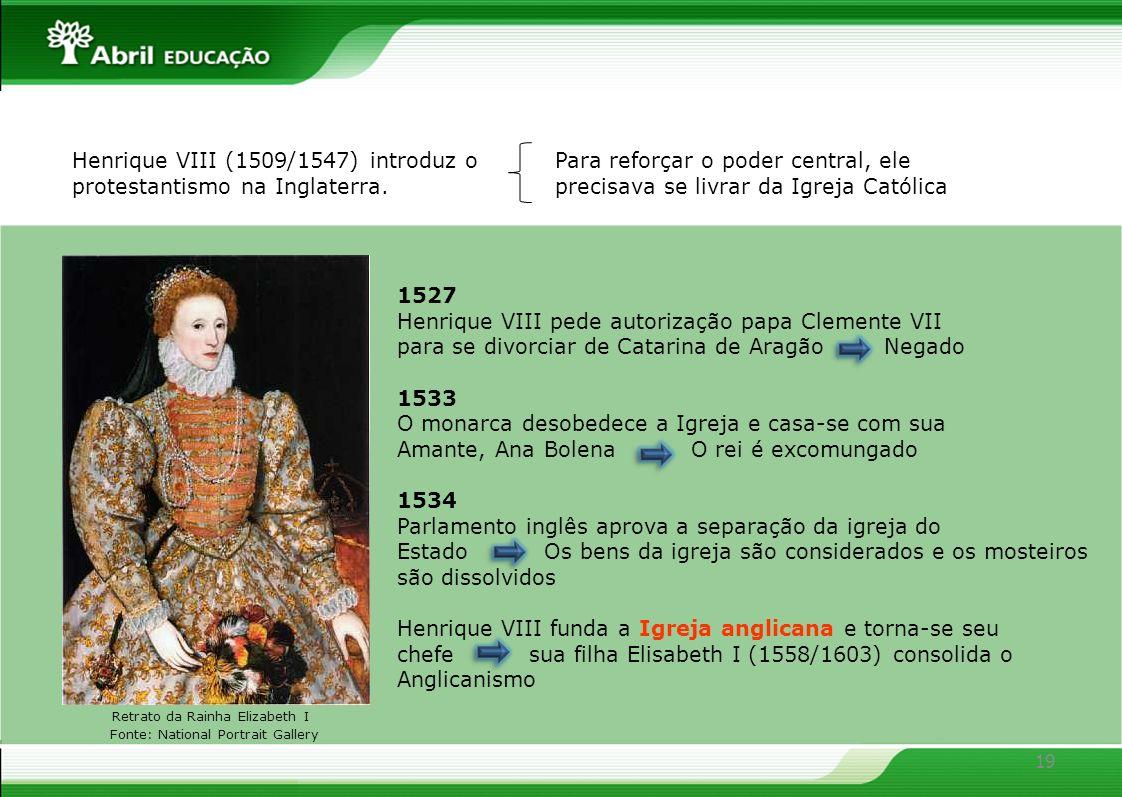 Henrique VIII (1509/1547) introduz o protestantismo na Inglaterra.