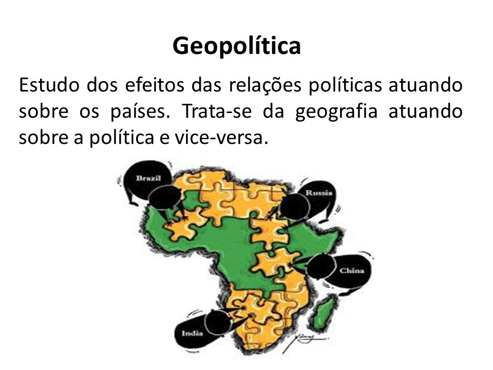 Geopolítica Estudo dos efeitos das relações políticas atuando sobre os países.