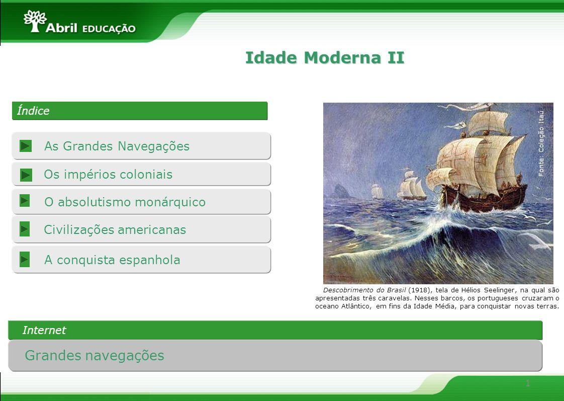 Idade Moderna II Grandes navegações As Grandes Navegações