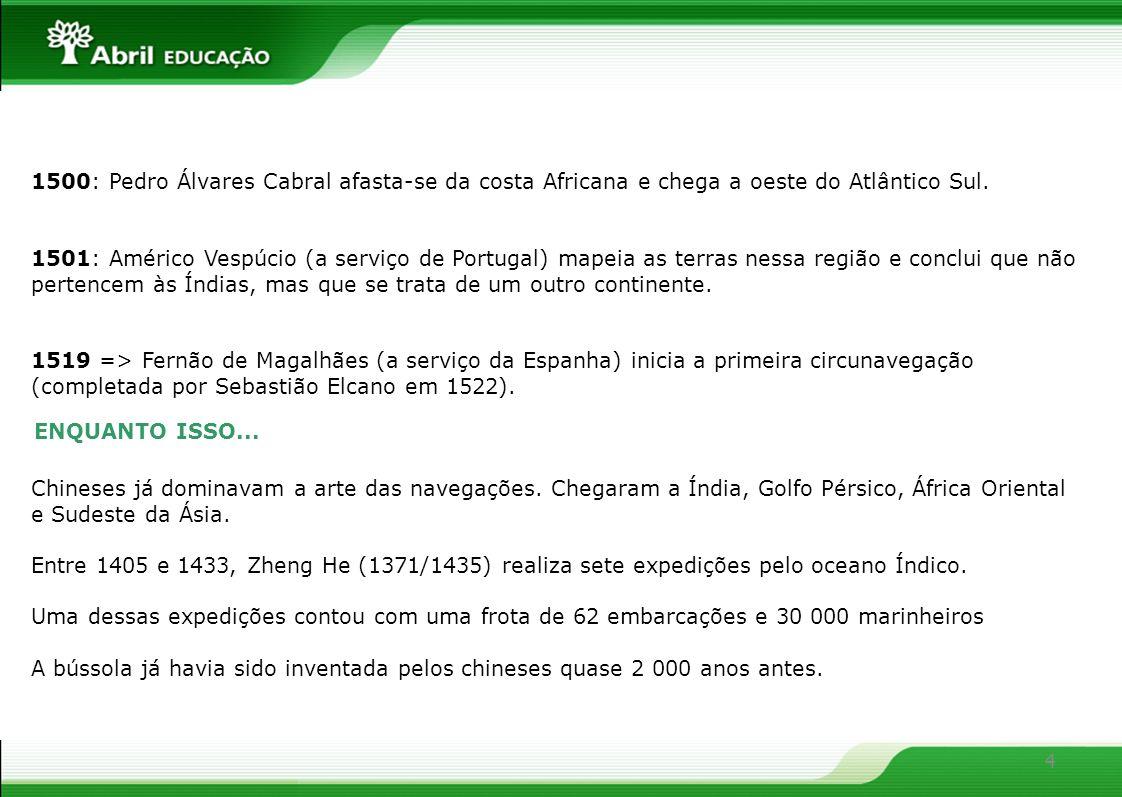 1500: Pedro Álvares Cabral afasta-se da costa Africana e chega a oeste do Atlântico Sul.