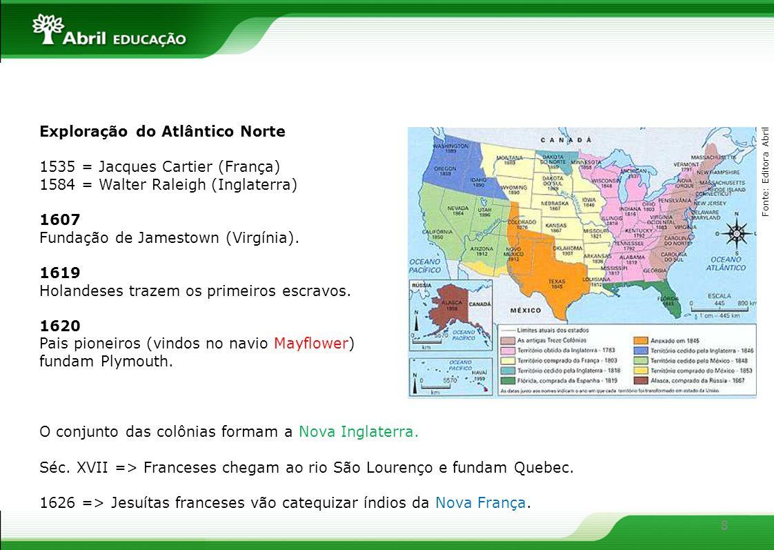 Exploração do Atlântico Norte 1535 = Jacques Cartier (França)