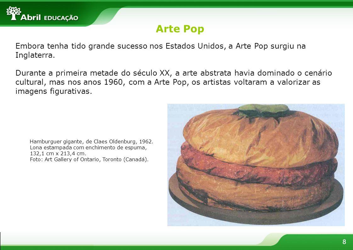 Arte PopEmbora tenha tido grande sucesso nos Estados Unidos, a Arte Pop surgiu na Inglaterra.