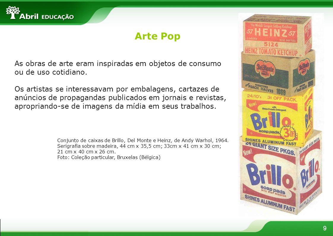Arte PopAs obras de arte eram inspiradas em objetos de consumo ou de uso cotidiano.