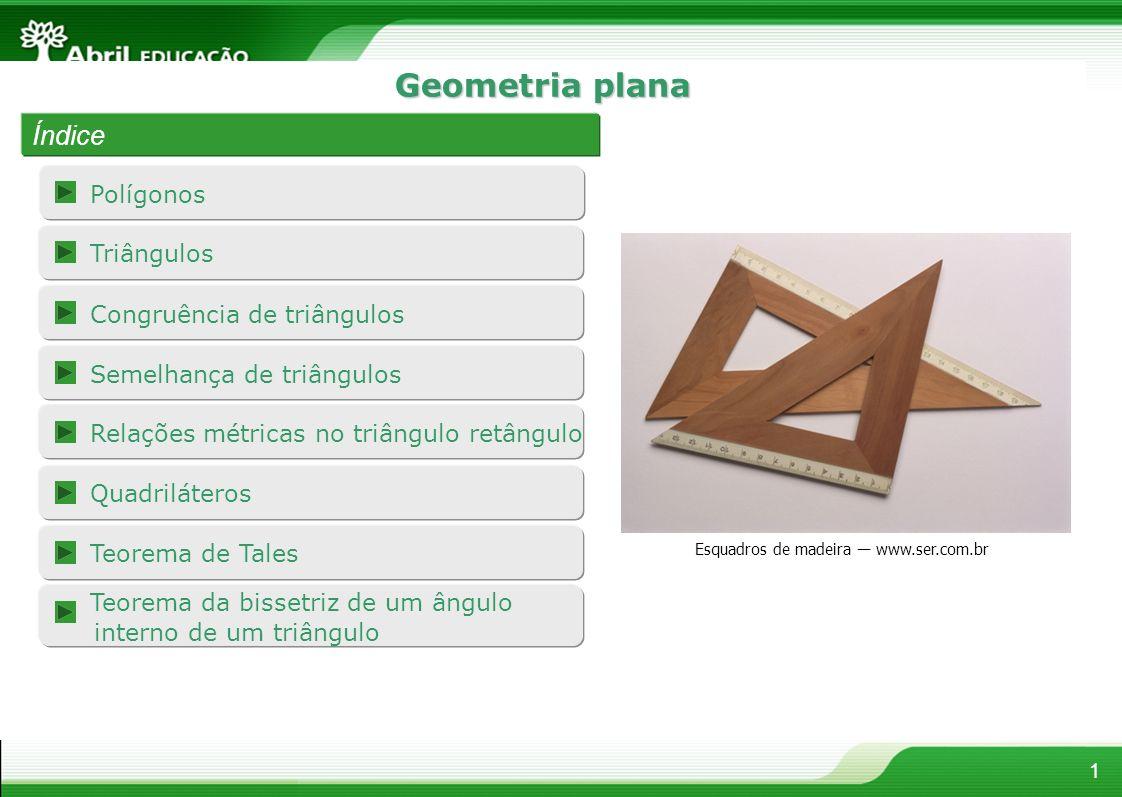 Geometria plana Índice Polígonos Triângulos Congruência de triângulos