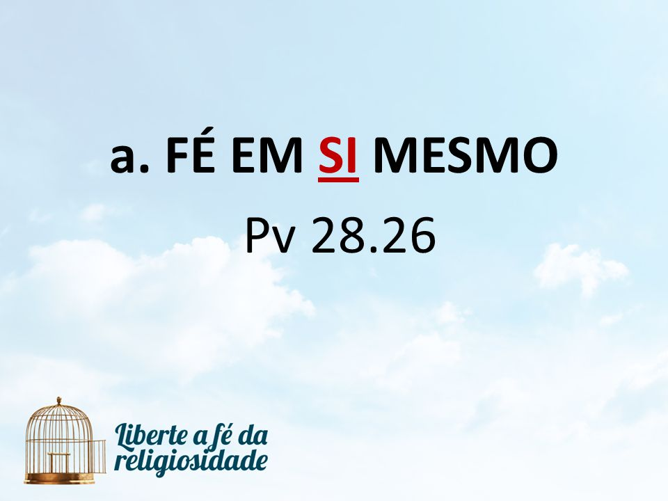 FÉ EM SI MESMO Pv 28.26