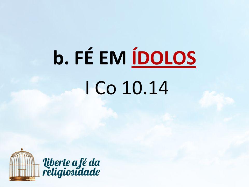 FÉ EM ÍDOLOS I Co 10.14