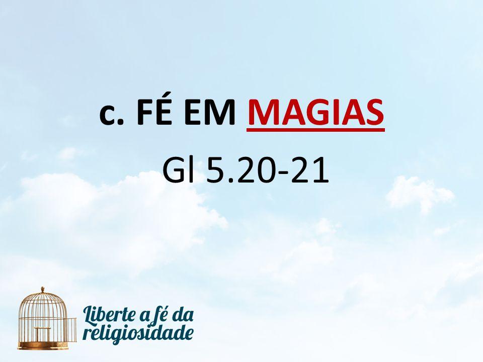 FÉ EM MAGIAS Gl 5.20-21