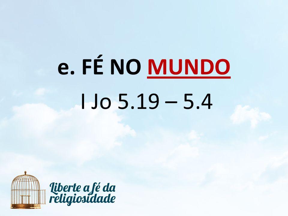 FÉ NO MUNDO I Jo 5.19 – 5.4