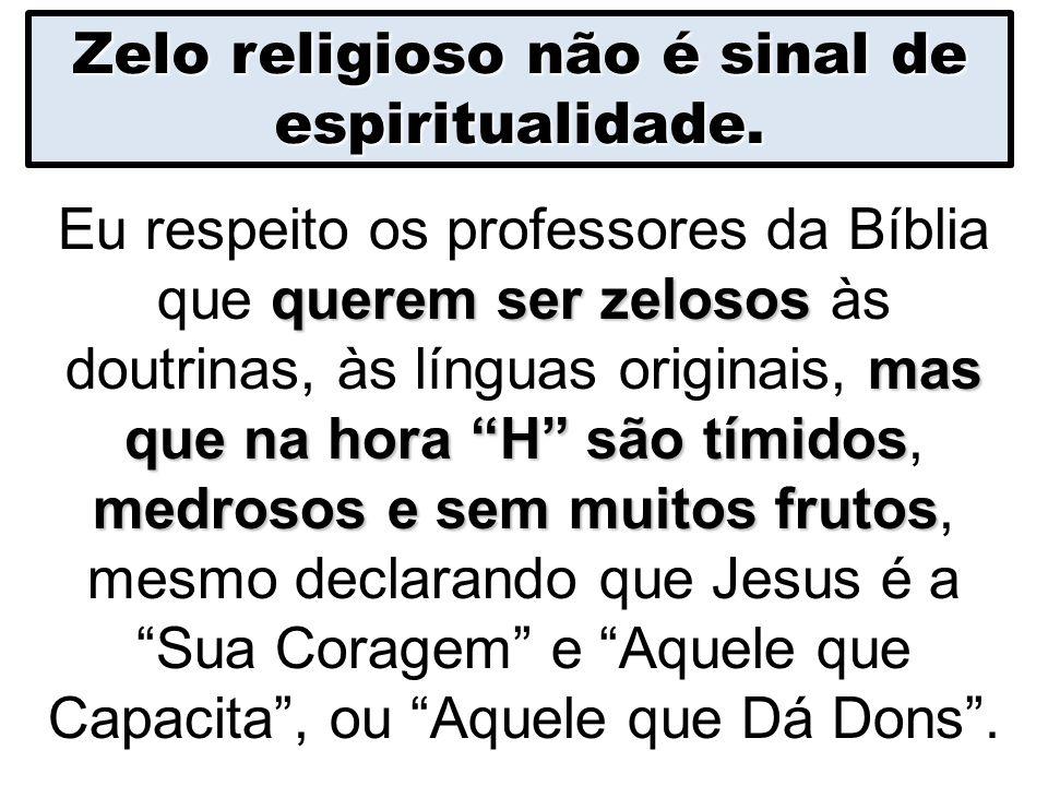 Zelo religioso não é sinal de espiritualidade.
