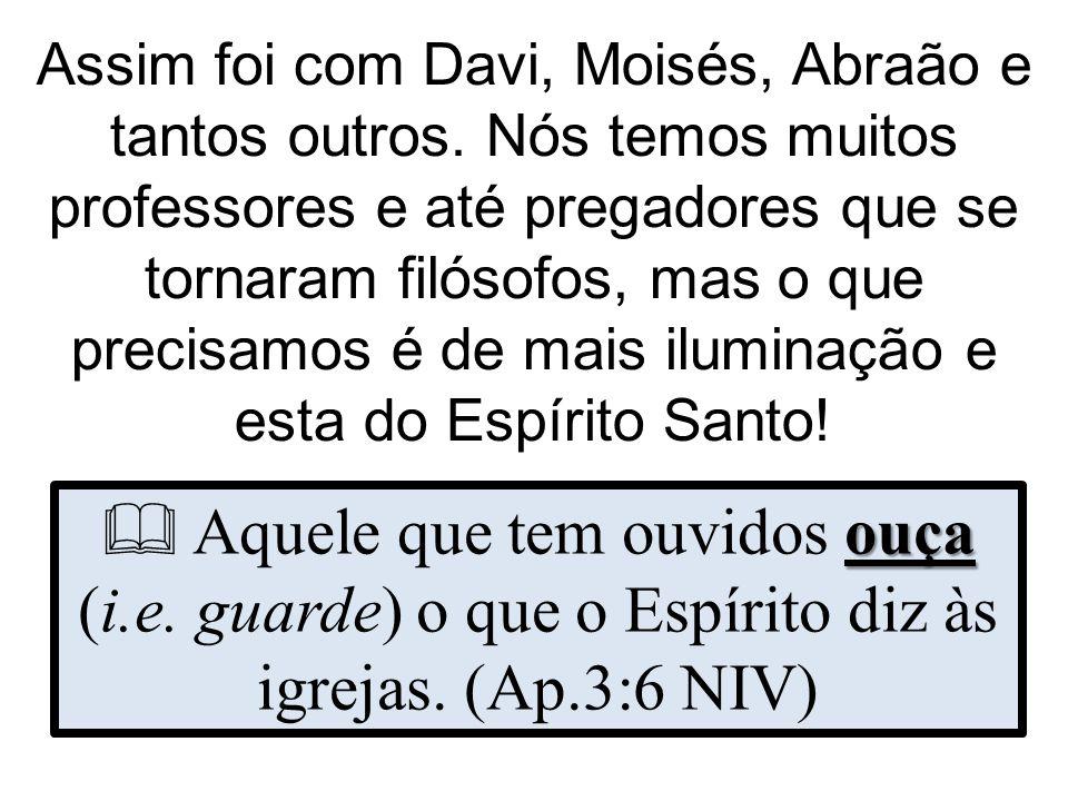 Assim foi com Davi, Moisés, Abraão e tantos outros