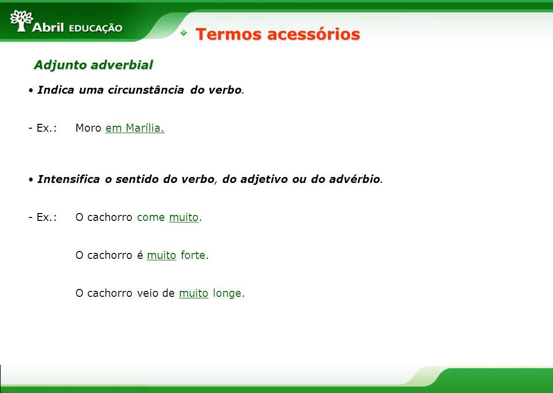 Termos acessórios Adjunto adverbial Indica uma circunstância do verbo.