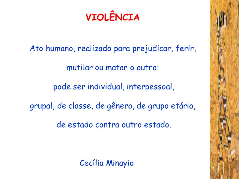 VIOLÊNCIA Ato humano, realizado para prejudicar, ferir,
