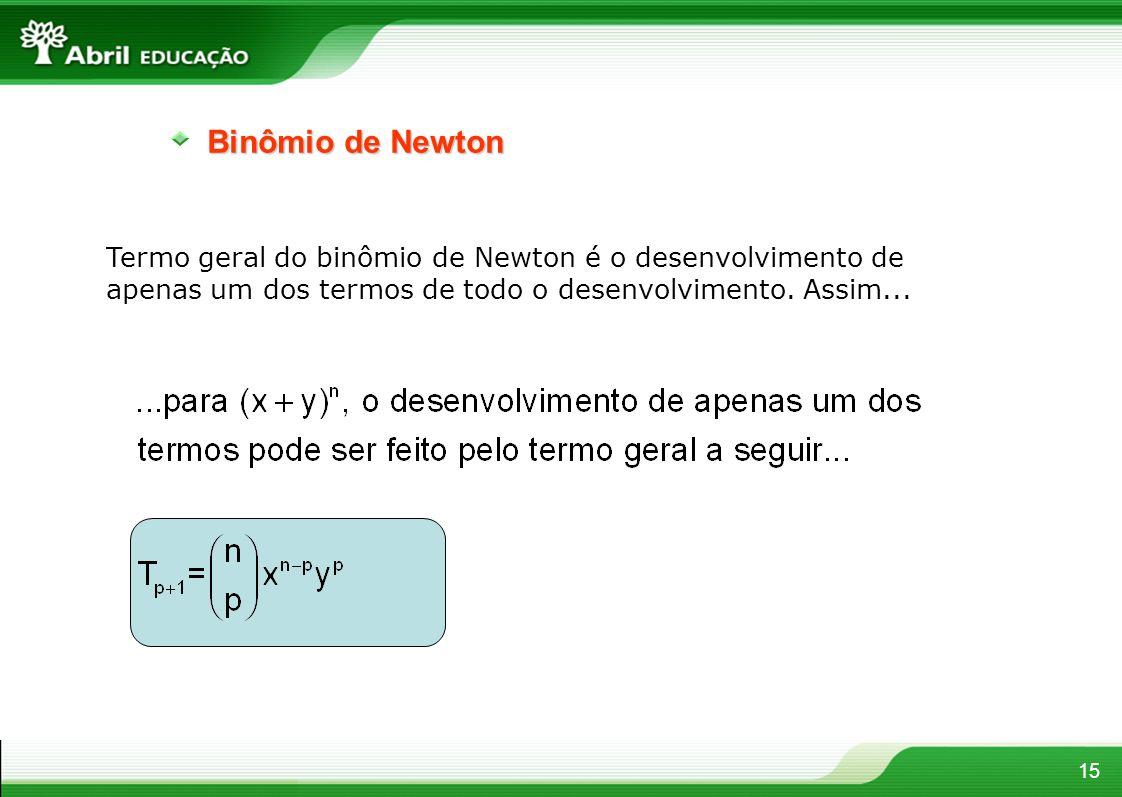 Binômio de Newton Termo geral do binômio de Newton é o desenvolvimento de apenas um dos termos de todo o desenvolvimento.