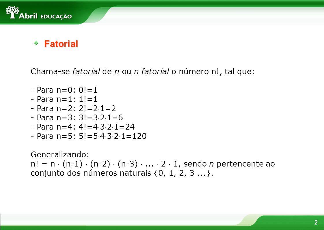 Fatorial Chama-se fatorial de n ou n fatorial o número n!, tal que: