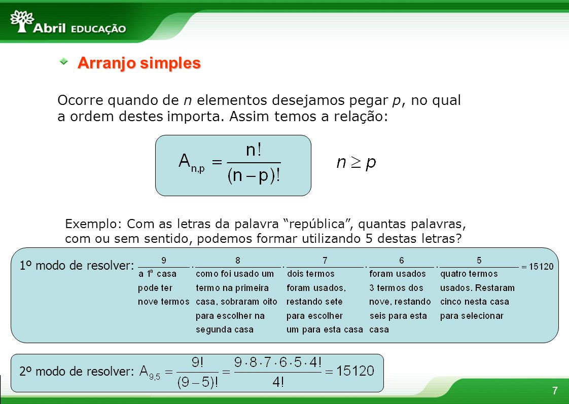 Arranjo simples Ocorre quando de n elementos desejamos pegar p, no qual a ordem destes importa. Assim temos a relação:
