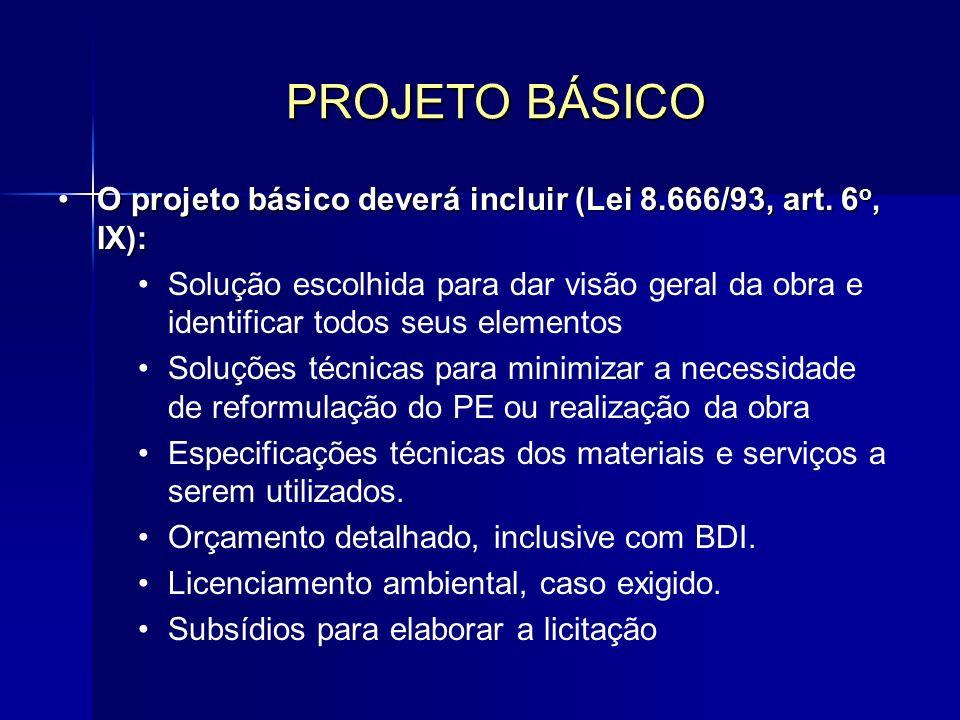 PROJETO BÁSICO O projeto básico deverá incluir (Lei 8.666/93, art. 6o, IX):