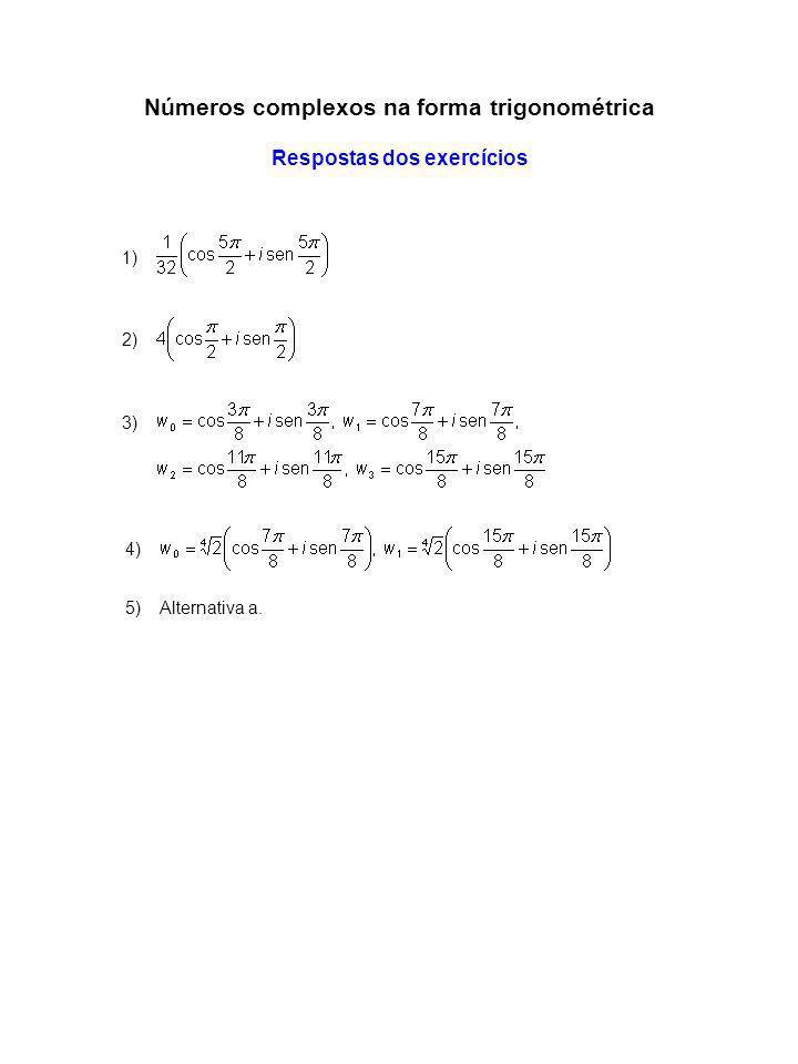 Números complexos na forma trigonométrica Respostas dos exercícios