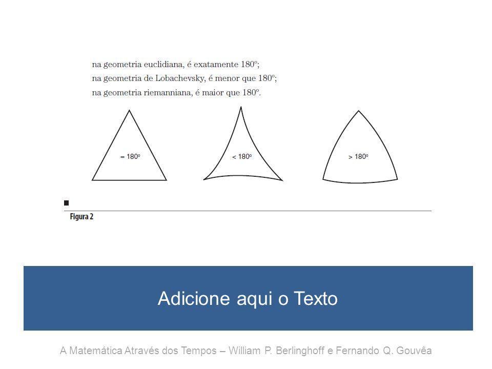 Adicione aqui o Texto A Matemática Através dos Tempos – William P. Berlinghoff e Fernando Q. Gouvêa.