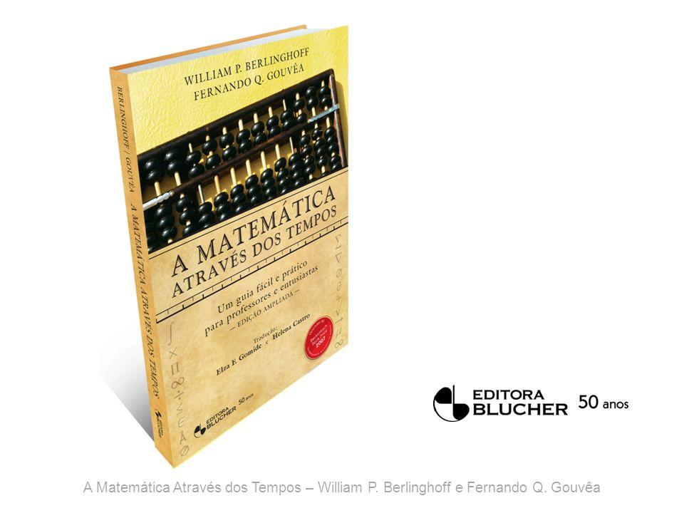 A Matemática Através dos Tempos – William P. Berlinghoff e Fernando Q