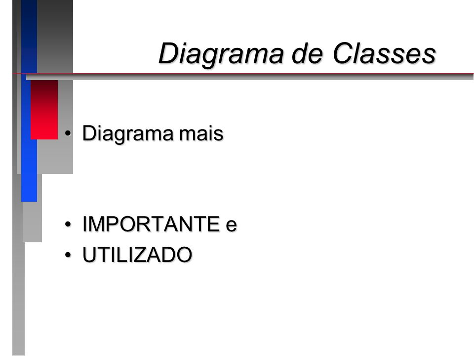 Diagrama de Classes Diagrama mais IMPORTANTE e UTILIZADO