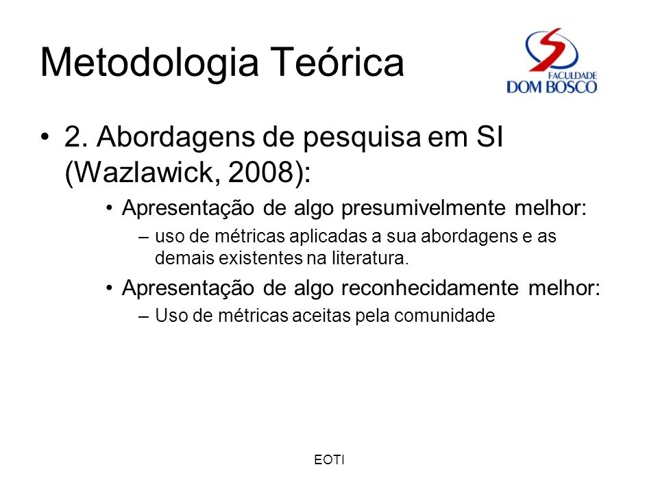 Metodologia Teórica 2. Abordagens de pesquisa em SI (Wazlawick, 2008):