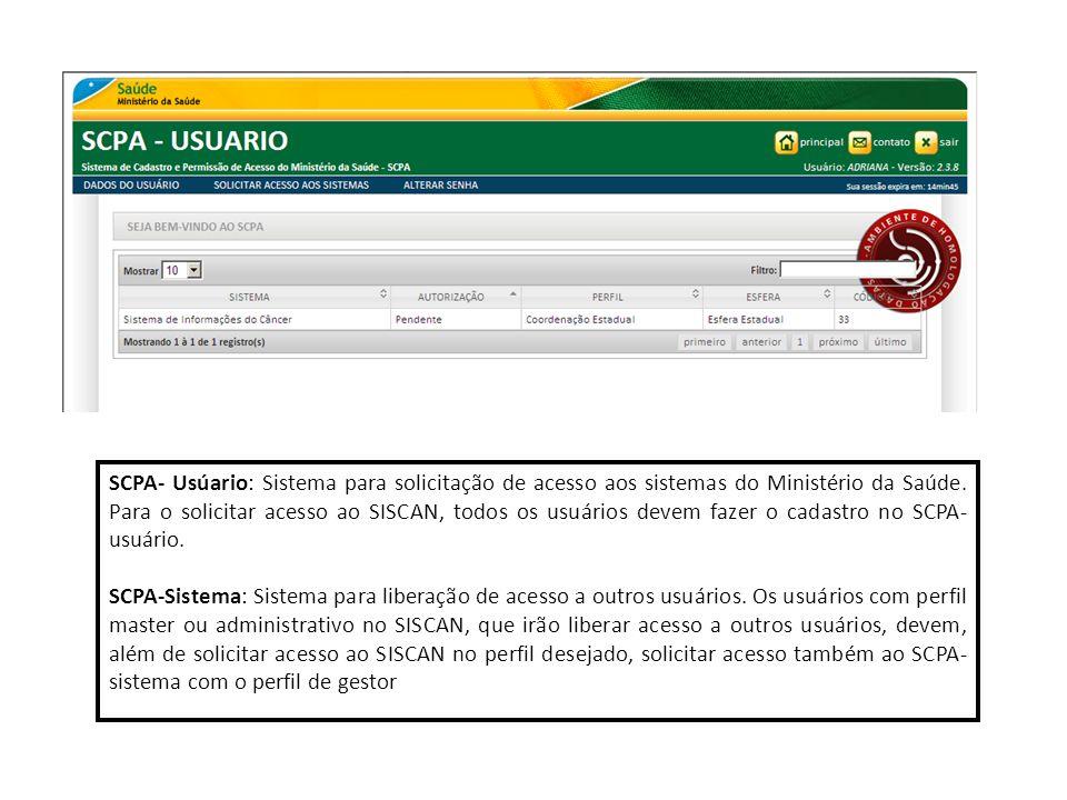 SCPA- Usúario: Sistema para solicitação de acesso aos sistemas do Ministério da Saúde. Para o solicitar acesso ao SISCAN, todos os usuários devem fazer o cadastro no SCPA-usuário.