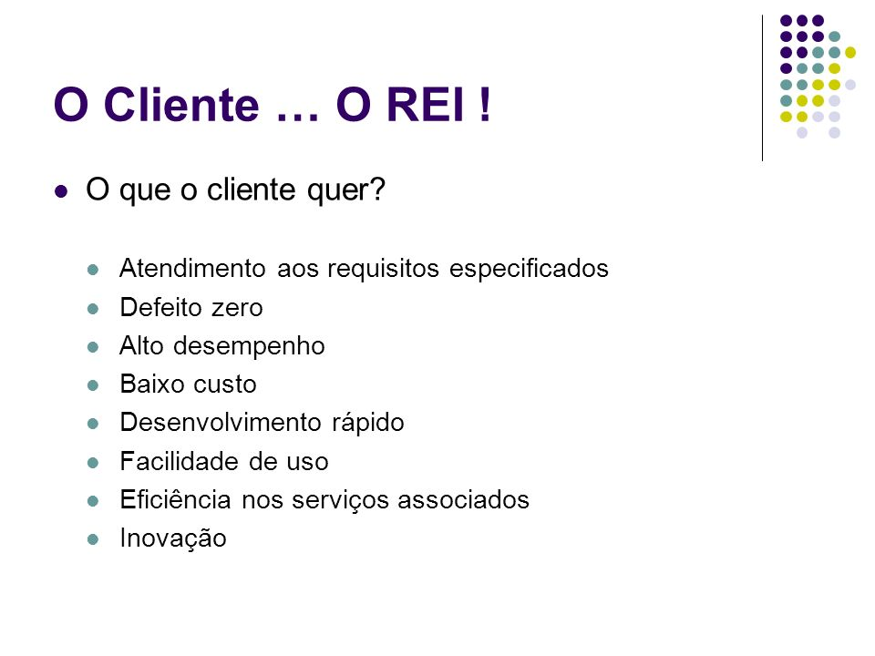 O Cliente … O REI ! O que o cliente quer