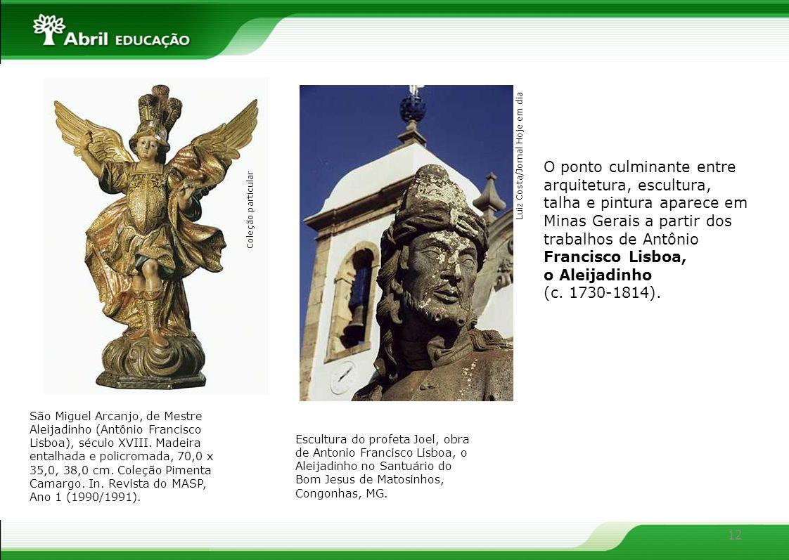 O ponto culminante entre arquitetura, escultura, talha e pintura aparece em Minas Gerais a partir dos trabalhos de Antônio Francisco Lisboa,