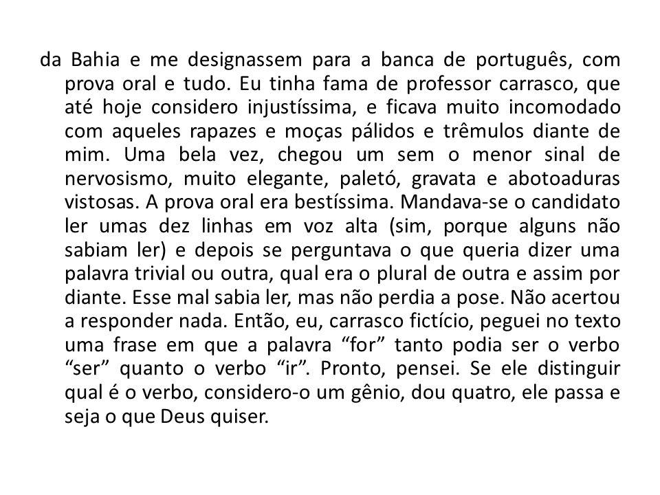 da Bahia e me designassem para a banca de português, com prova oral e tudo.