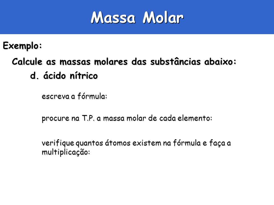 Massa Molar Exemplo: Calcule as massas molares das substâncias abaixo: