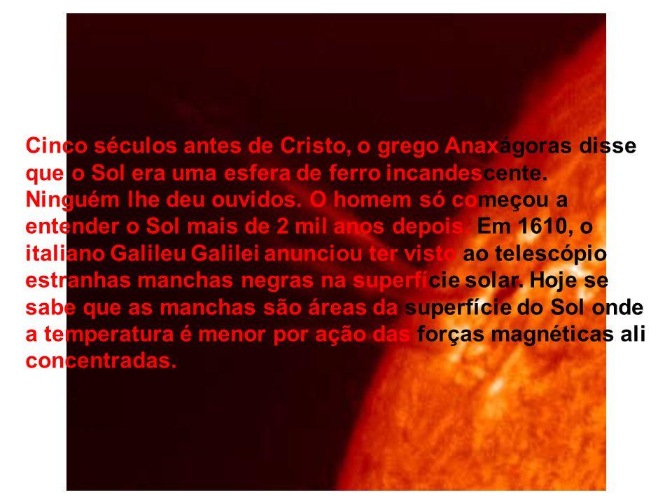 Cinco séculos antes de Cristo, o grego Anaxágoras disse que o Sol era uma esfera de ferro incandescente.