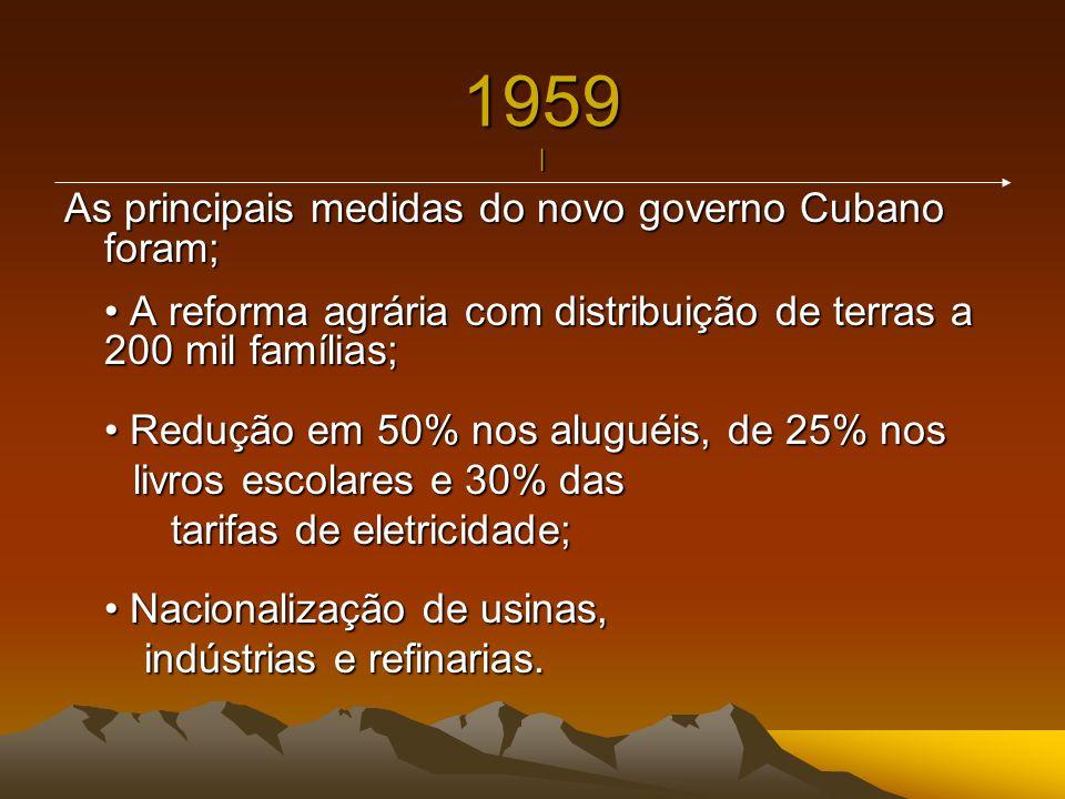 1959 | As principais medidas do novo governo Cubano foram;