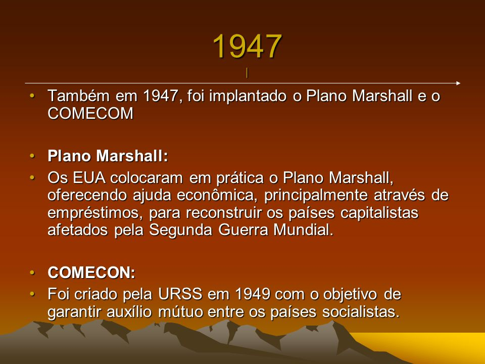1947 | Também em 1947, foi implantado o Plano Marshall e o COMECOM