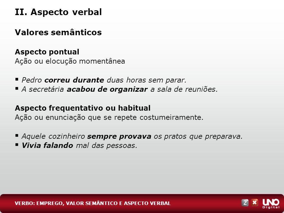 II. Aspecto verbal Valores semânticos Aspecto pontual