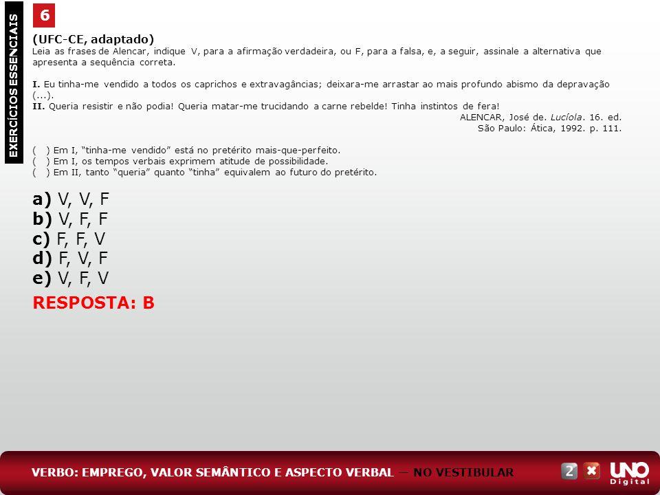 a) V, V, F b) V, F, F c) F, F, V d) F, V, F e) V, F, V RESPOSTA: B 6