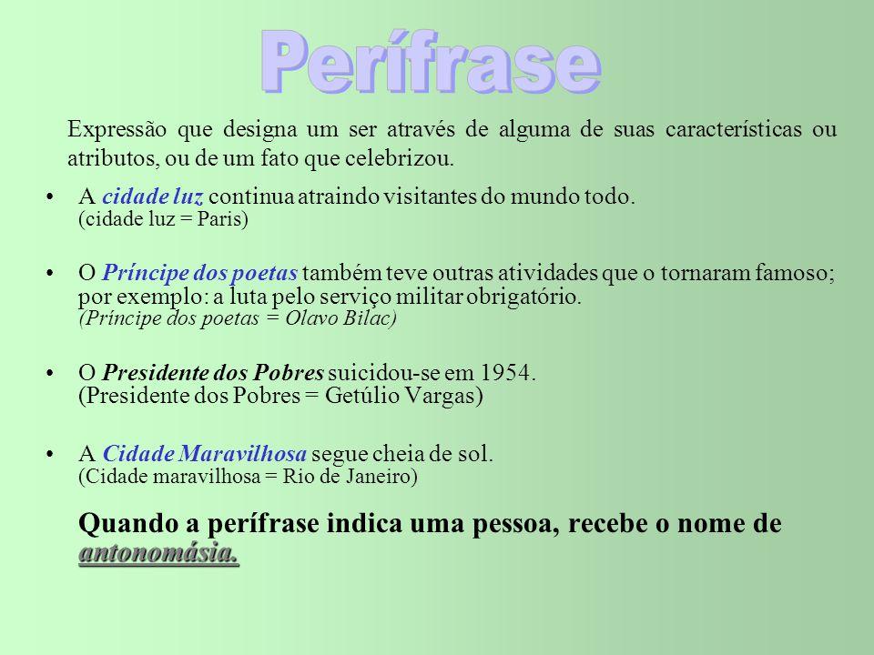 PerífraseExpressão que designa um ser através de alguma de suas características ou atributos, ou de um fato que celebrizou.