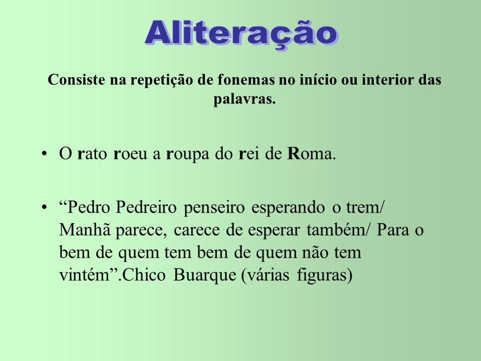 Consiste na repetição de fonemas no início ou interior das palavras.