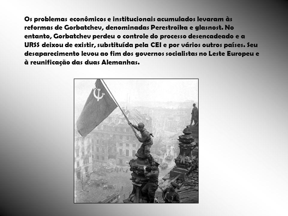 Os problemas econômicos e institucionais acumulados levaram às reformas de Gorbatchev, denominadas Perestroika e glasnost.