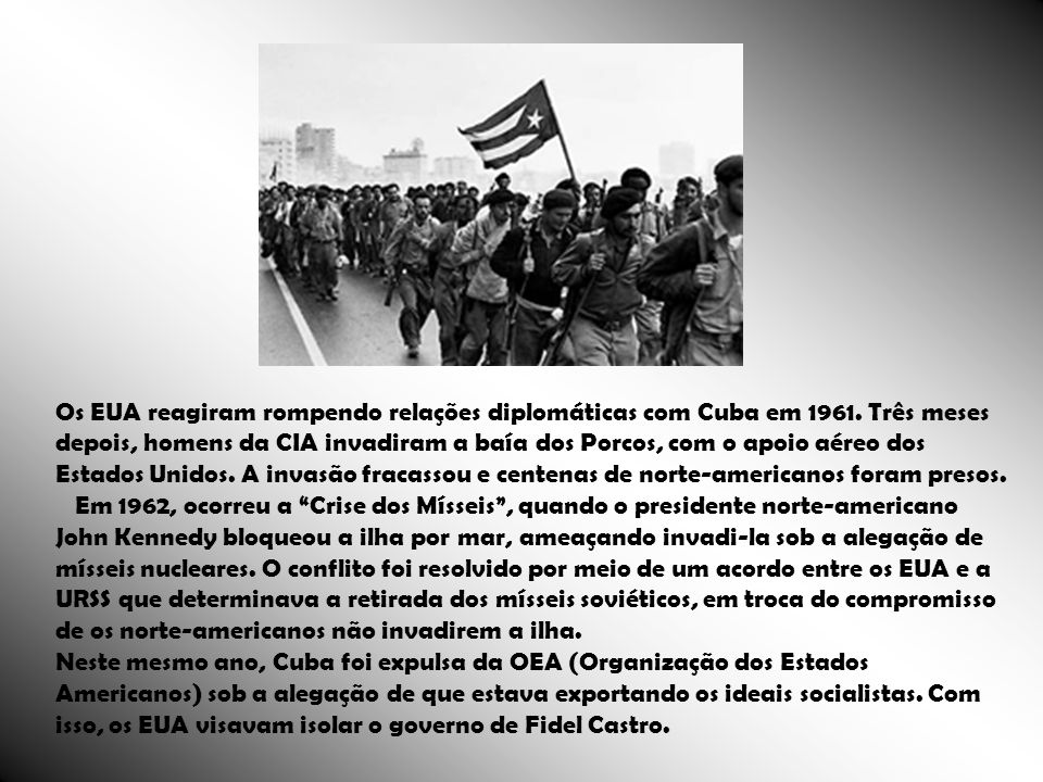 Os EUA reagiram rompendo relações diplomáticas com Cuba em 1961