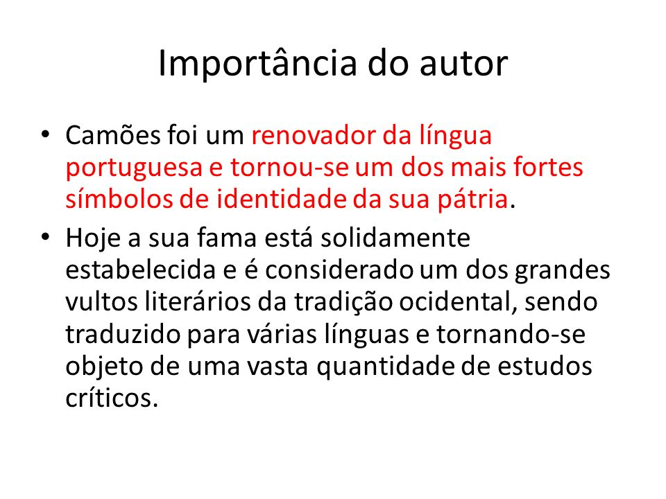 Importância do autor Camões foi um renovador da língua portuguesa e tornou-se um dos mais fortes símbolos de identidade da sua pátria.