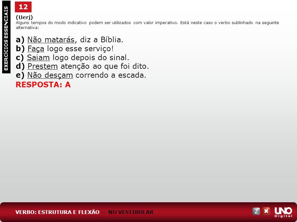 a) Não matarás, diz a Bíblia. b) Faça logo esse serviço!