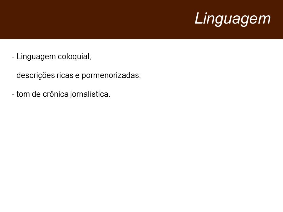 Linguagem Linguagem coloquial; - descrições ricas e pormenorizadas;