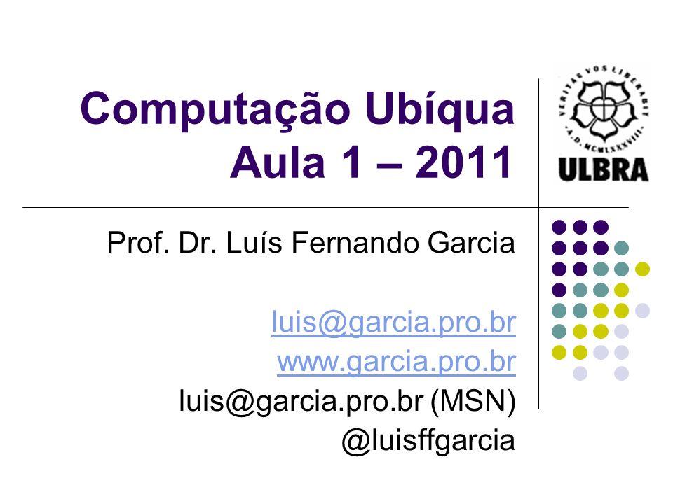 Computação Ubíqua Aula 1 – 2011
